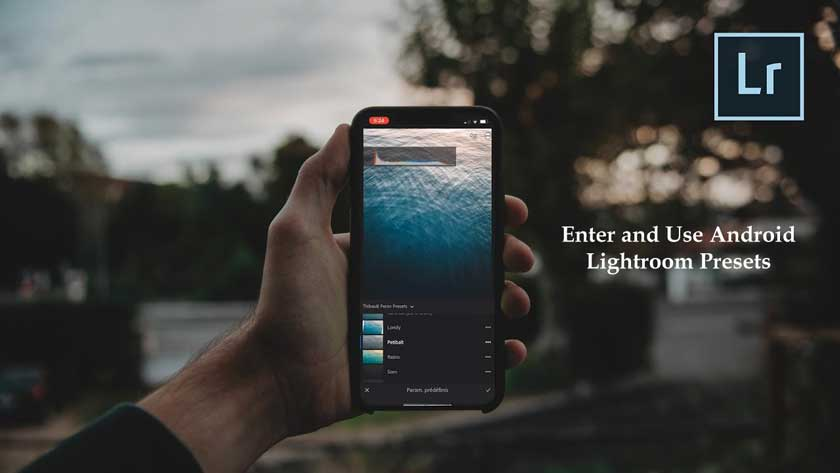 How to Enter and Use Android Lightroom Presets