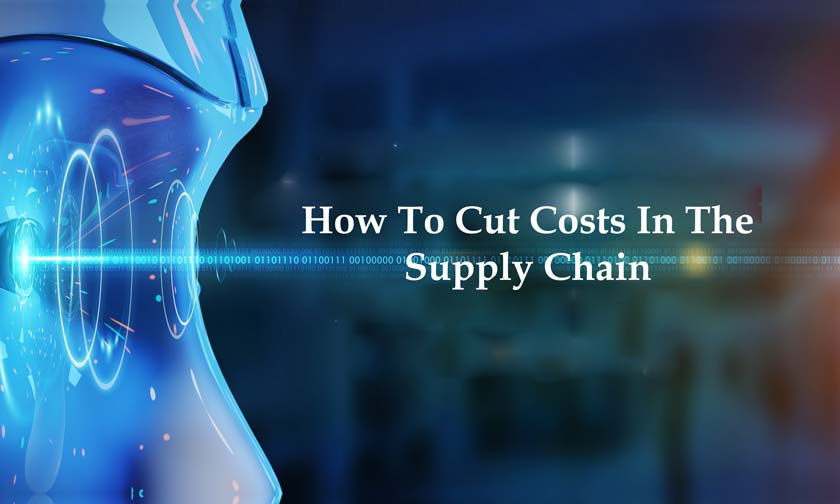 How To Cut Costs In The Supply Chain