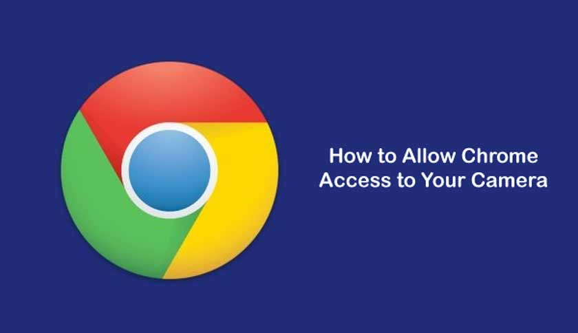 How to Allow Chrome Access to Your Camera
