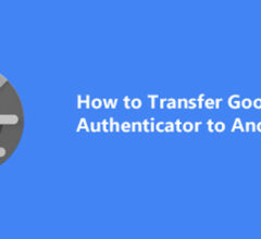How to Transfer Google Authenticator to Another Phone
