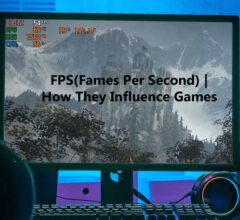FPS(Fames Per Second) | How They Influence Games