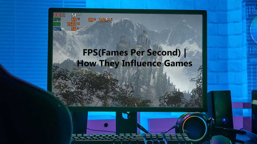 FPS(Fames Per Second)   How They Influence Games
