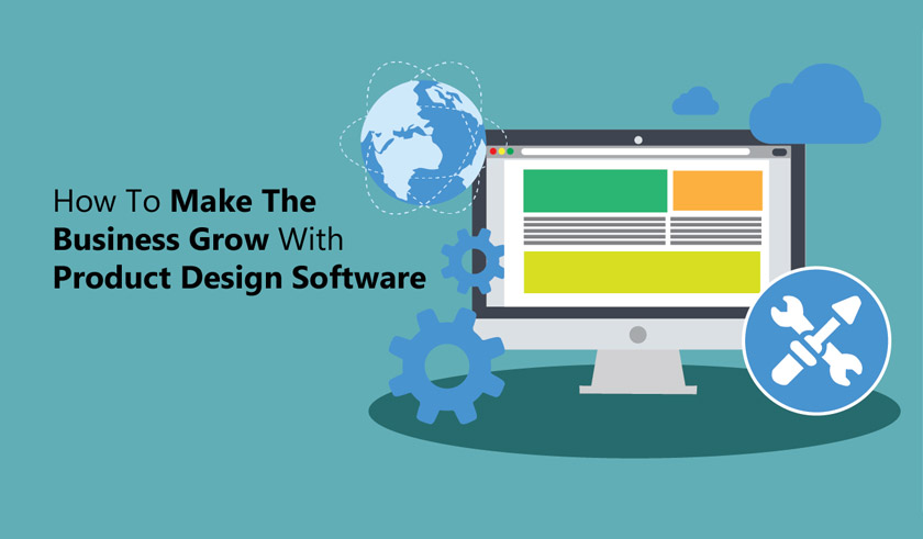 How To Make The Business Grow With Product Design Software