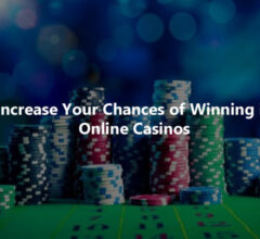 Increase Your Chances of Winning in Online Casinos