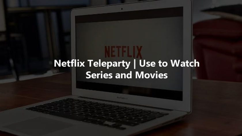 Netflix Teleparty   Use to Watch Series and Movies