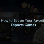 How to Bet on Your Favorite Esports Games