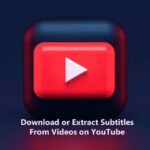 Download or Extract Subtitles From Videos on YouTube