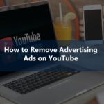 How to Remove Advertising Ads on YouTube